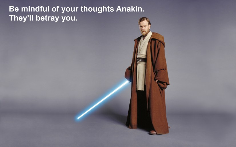 Be mindful of your thoughts Anakin