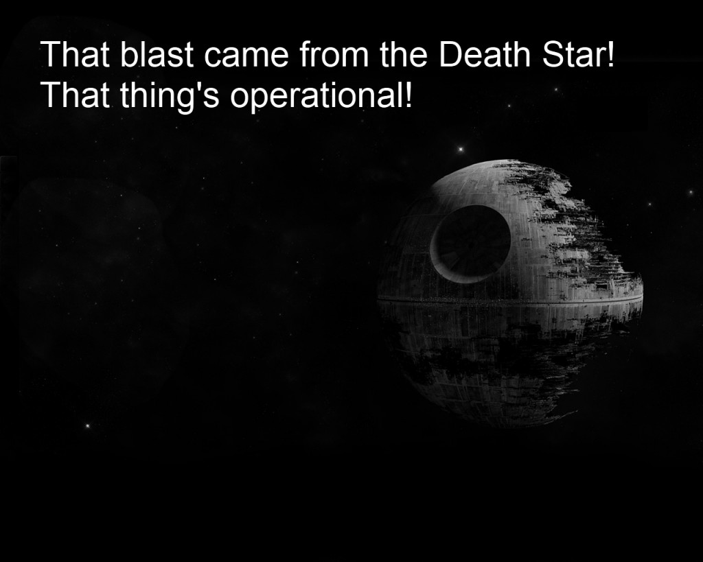 That blast came from the Death Star! That thing's operational!